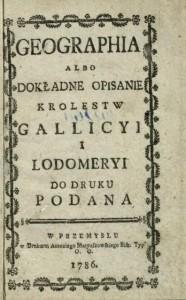 Geografia albodokładne opisanie Królestw Galicyi iLodomeryi