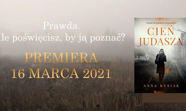 """Powieść """"Cień Judasza"""" Anny Kusiak zLipinek ukaże się wmarcu!"""
